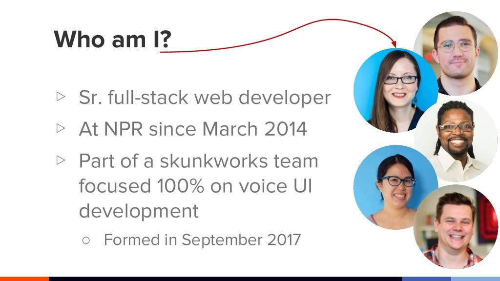 Who am I? ▷ Sr. full-stack web developer ▷ At N...