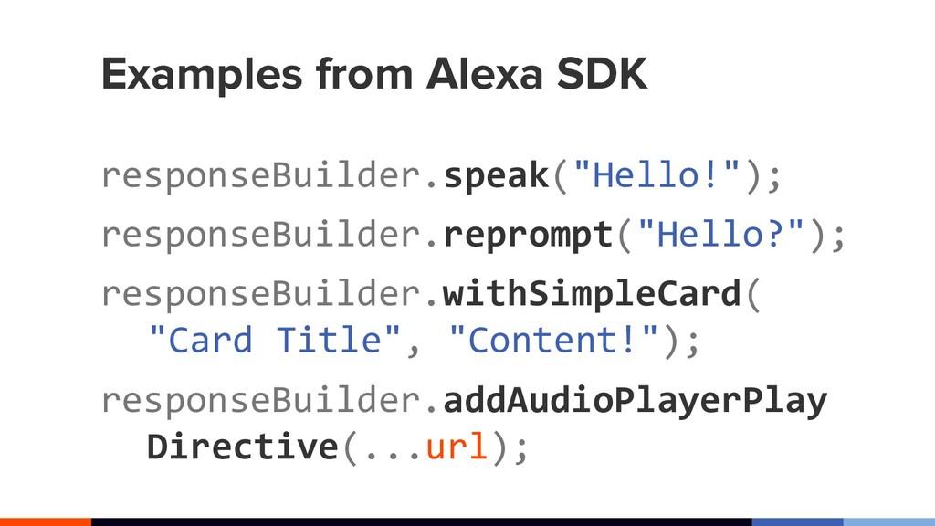 "Examples from Alexa SDK responseBuilder.speak(""..."