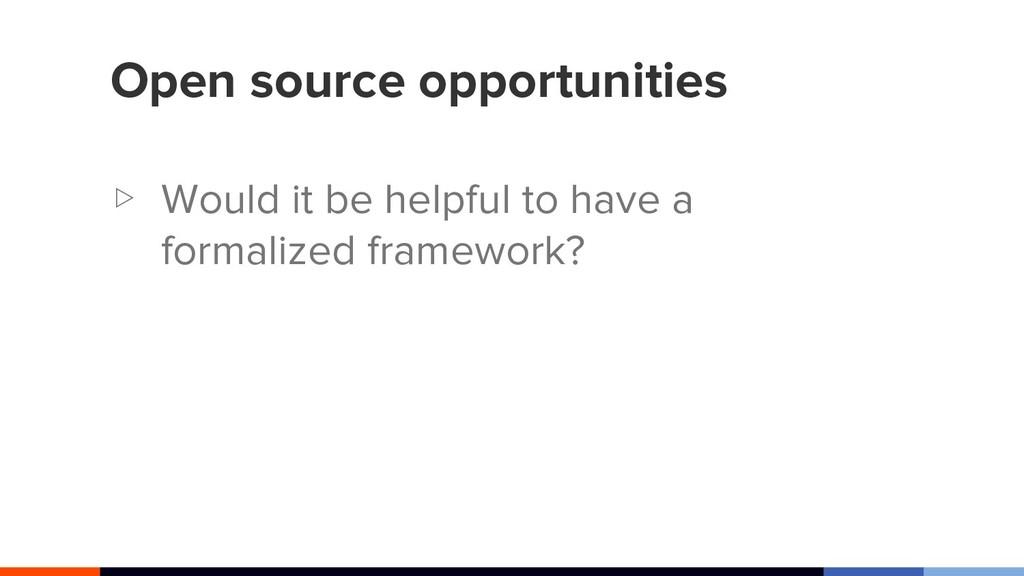 Open source opportunities ▷ Would it be helpful...