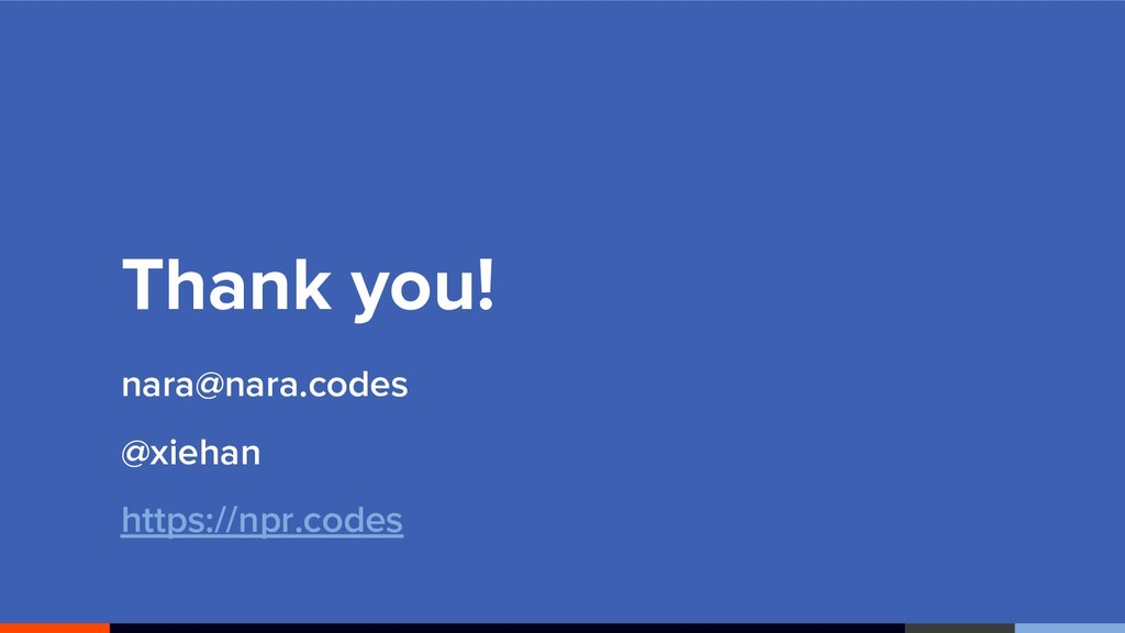 Thank you! nara@nara.codes @xiehan https://npr....
