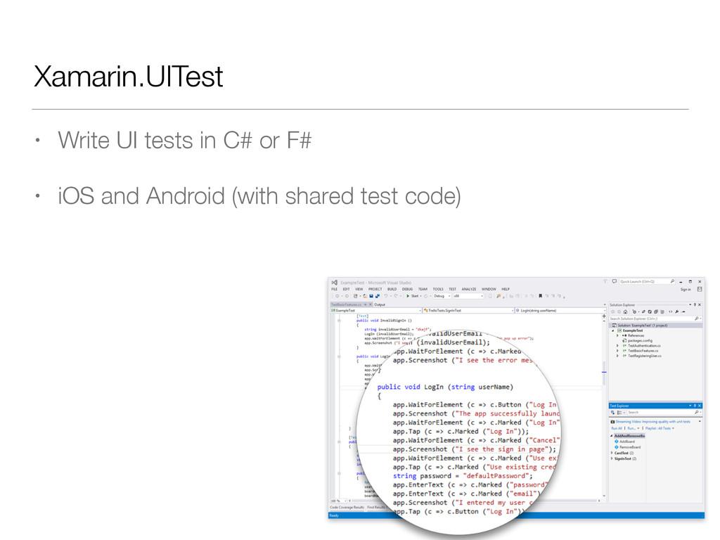 Xamarin.UITest • Write UI tests in C# or F# • i...