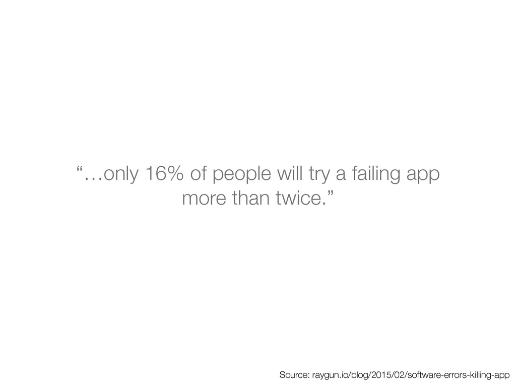 """""""…only 16% of people will try a failing app mor..."""
