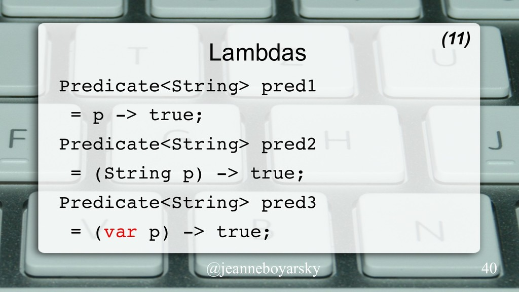 @jeanneboyarsky Lambdas Predicate<String> pred1...
