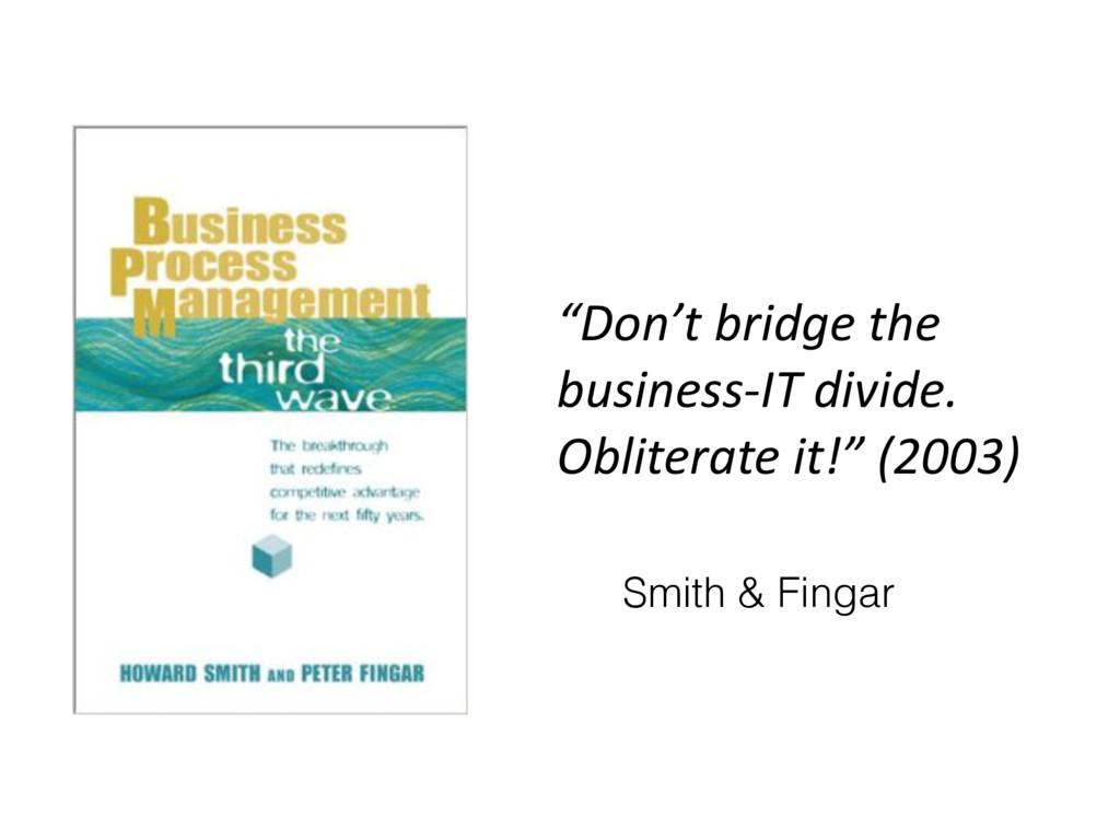 """""""Don't bridge the business-IT divide. Obliterat..."""