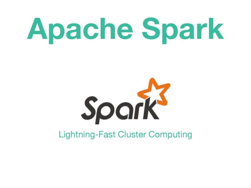 Apache Spark Lightning-Fast Cluster Computing