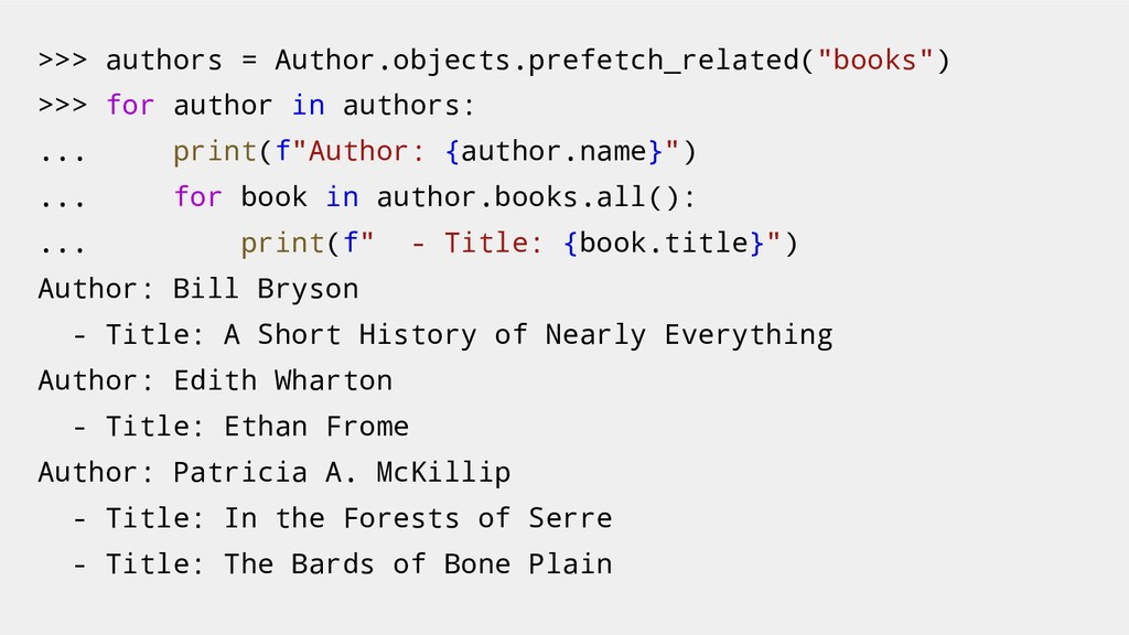 ">>> authors = Author.objects.prefetch_related(""..."