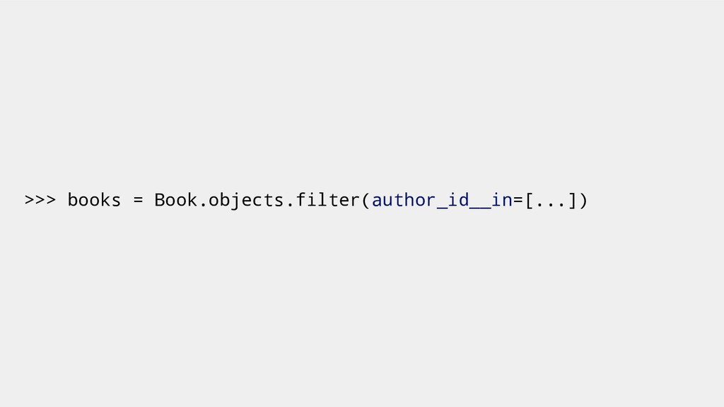 >>> books = Book.objects.filter(author_id__in=[...