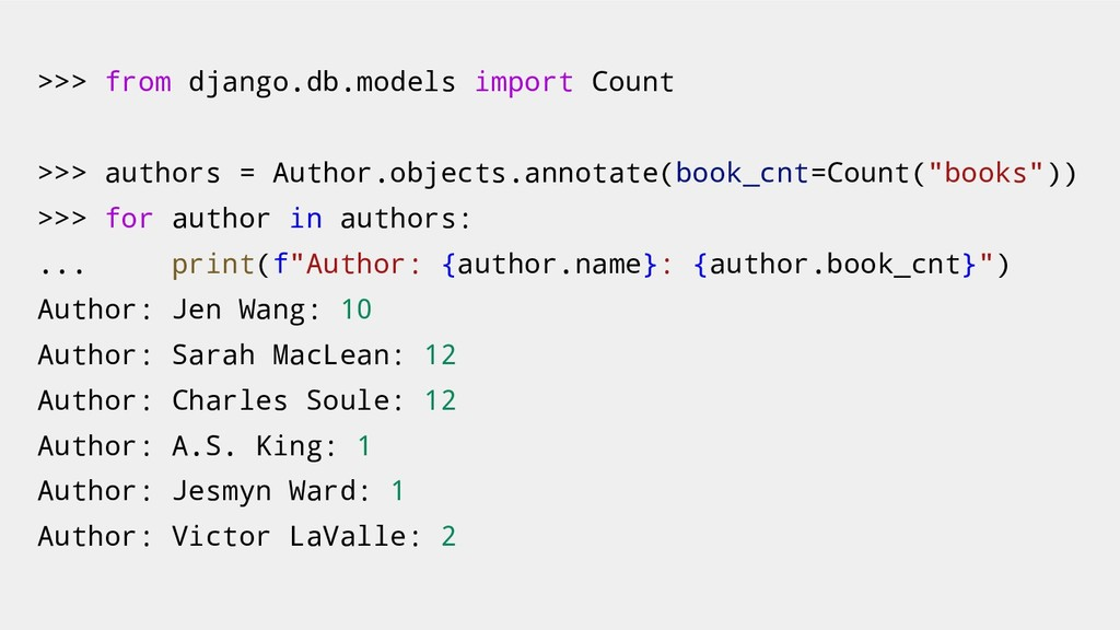 >>> from django.db.models import Count >>> auth...