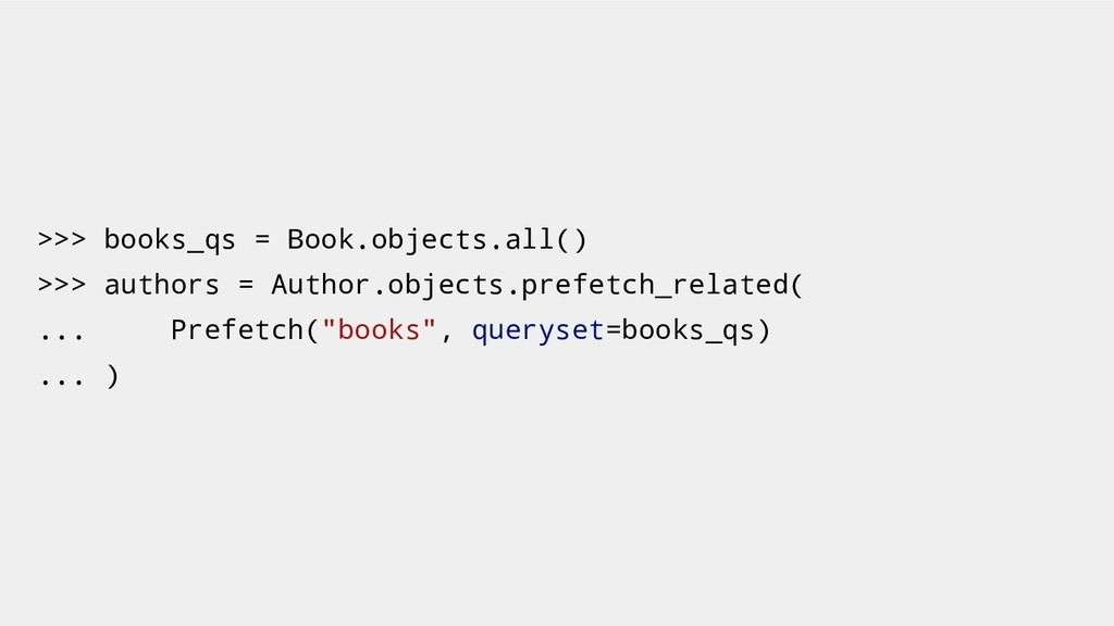>>> books_qs = Book.objects.all() >>> authors =...