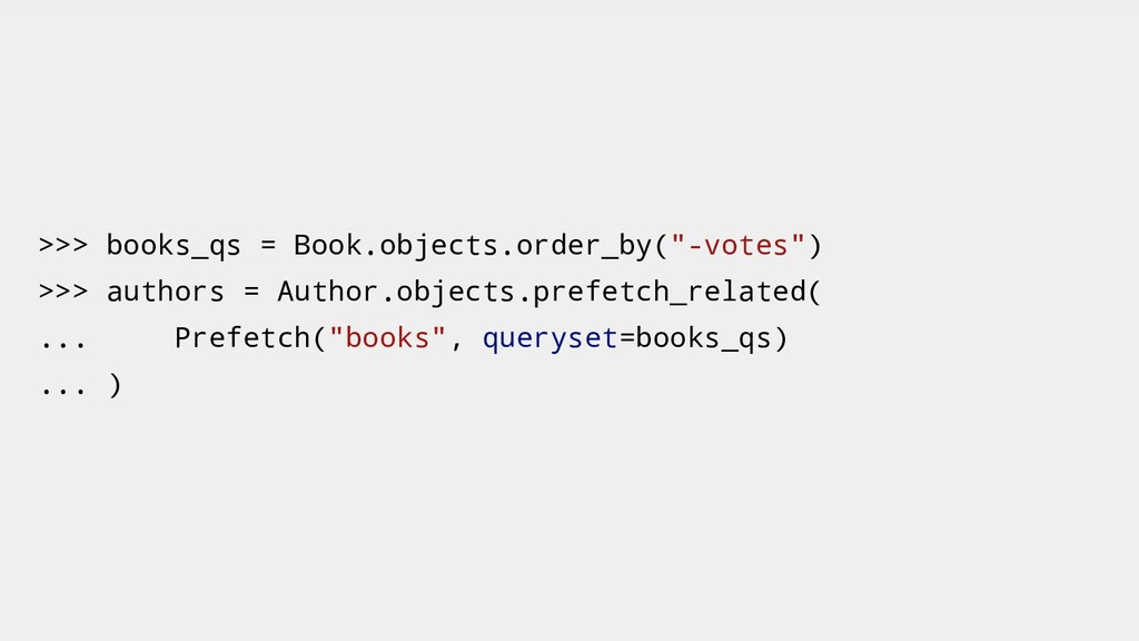 ">>> books_qs = Book.objects.order_by(""-votes"") ..."