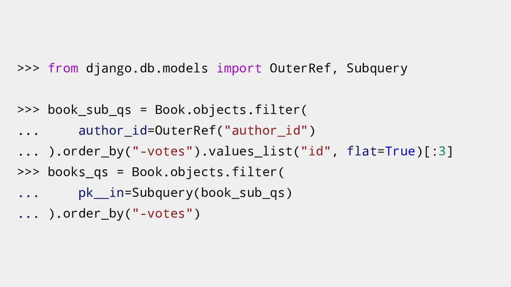 >>> from django.db.models import OuterRef, Subq...