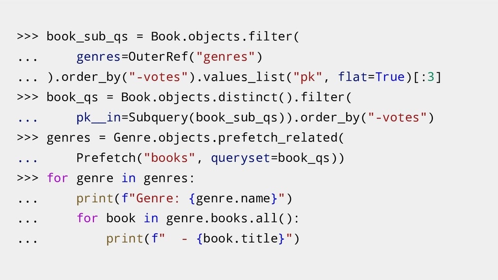 >>> book_sub_qs = Book.objects.filter( ... genr...