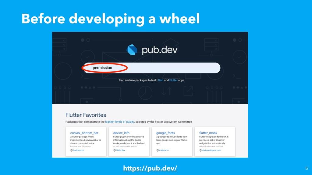 Before developing a wheel https://pub.dev/