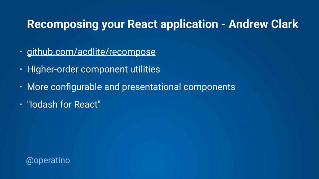 @operatino Recomposing your React application -...
