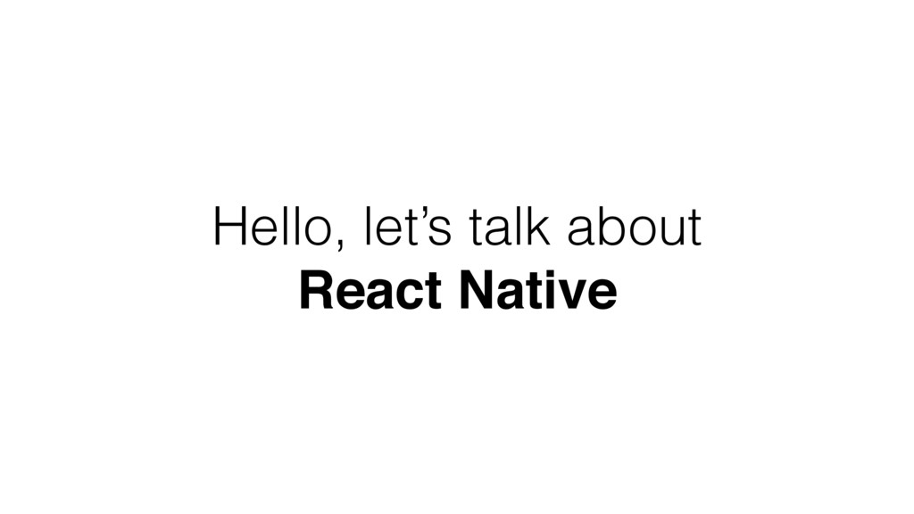 Hello, let's talk about React Native