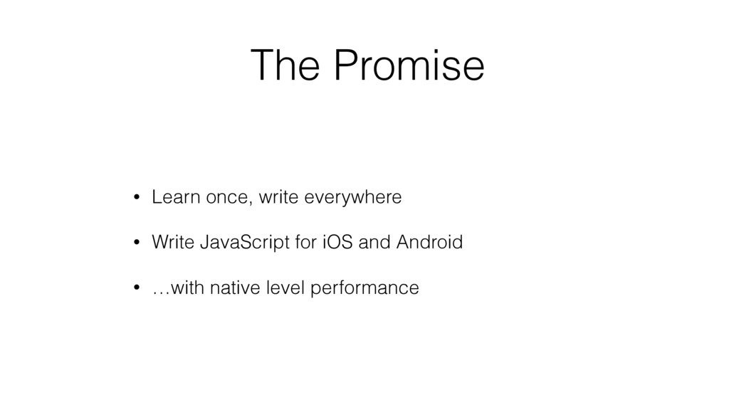 The Promise • Learn once, write everywhere • Wr...