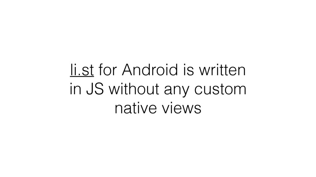 li.st for Android is written in JS without any ...