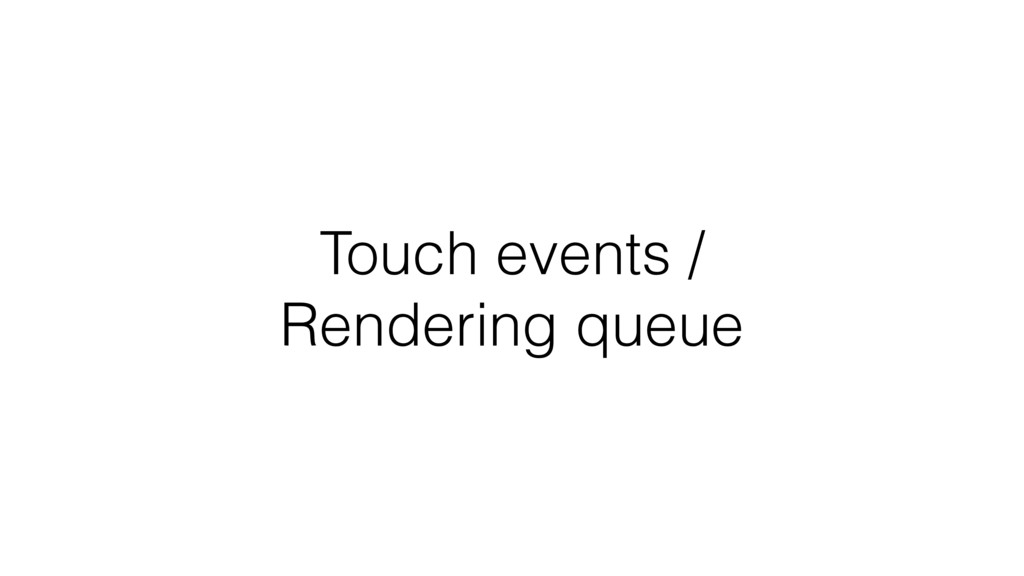 Touch events / Rendering queue