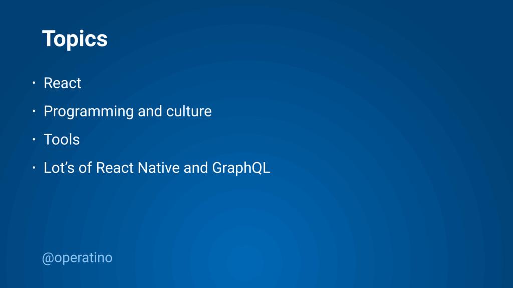 @operatino Topics • React • Programming and cul...
