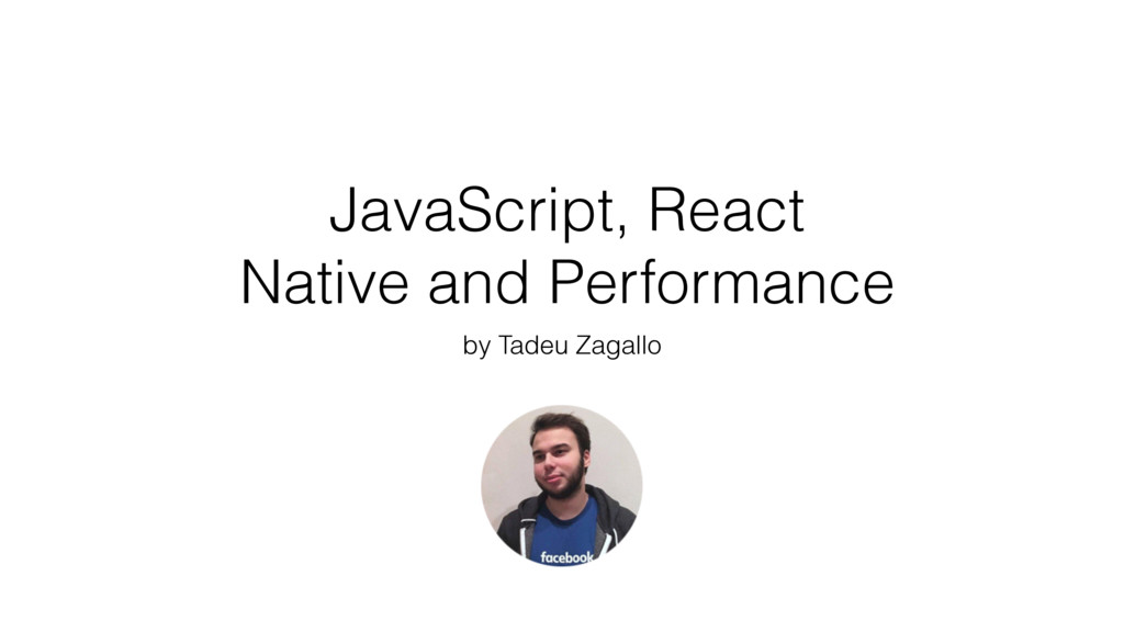 JavaScript, React Native and Performance by Tad...