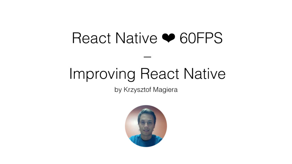React Native ❤ 60FPS – Improving React Native b...