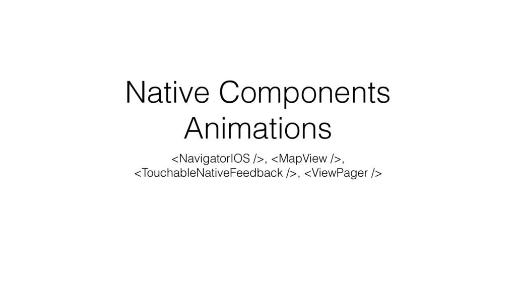 Native Components Animations <NavigatorIOS />, ...