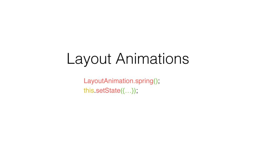 Layout Animations LayoutAnimation.spring(); thi...