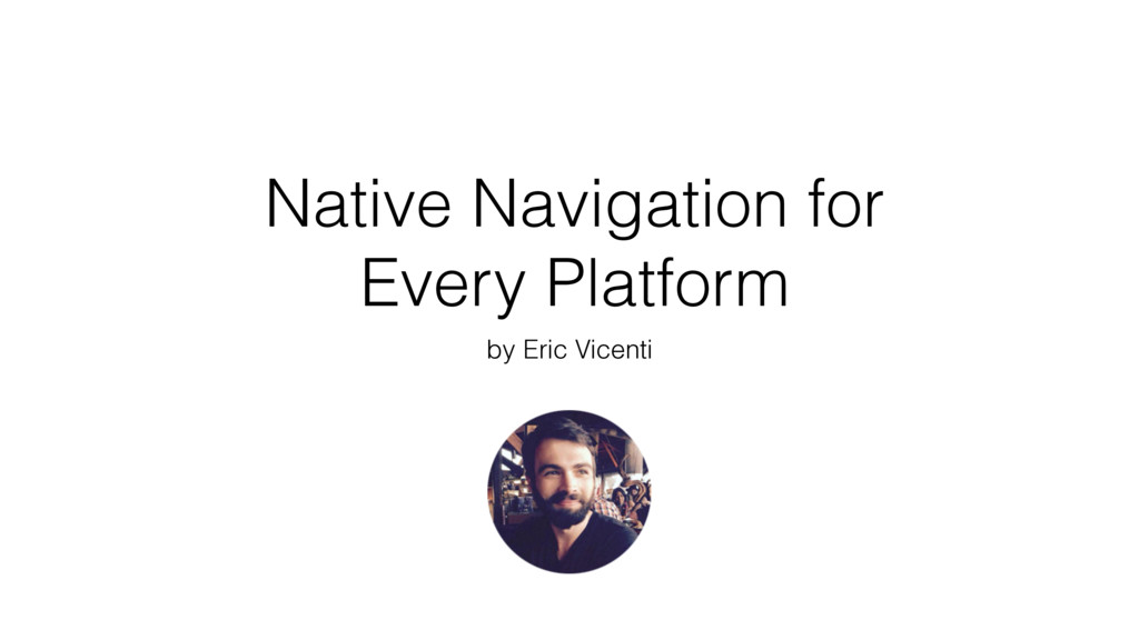 Native Navigation for Every Platform by Eric Vi...