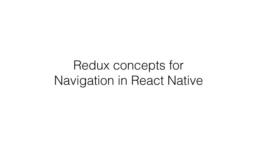 Redux concepts for Navigation in React Native