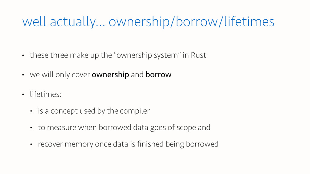 well actually… ownership/borrow/lifetimes • the...