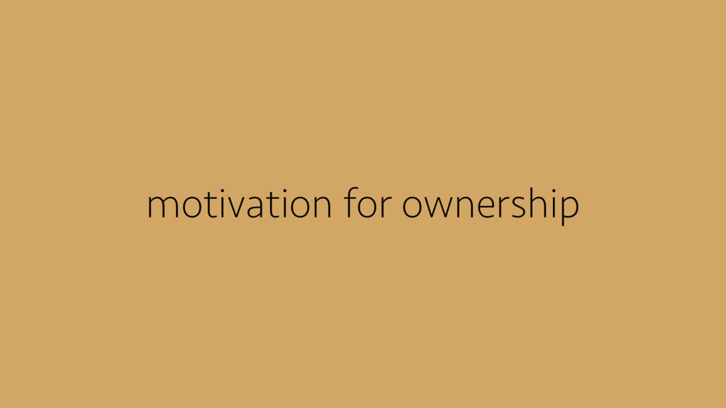 motivation for ownership