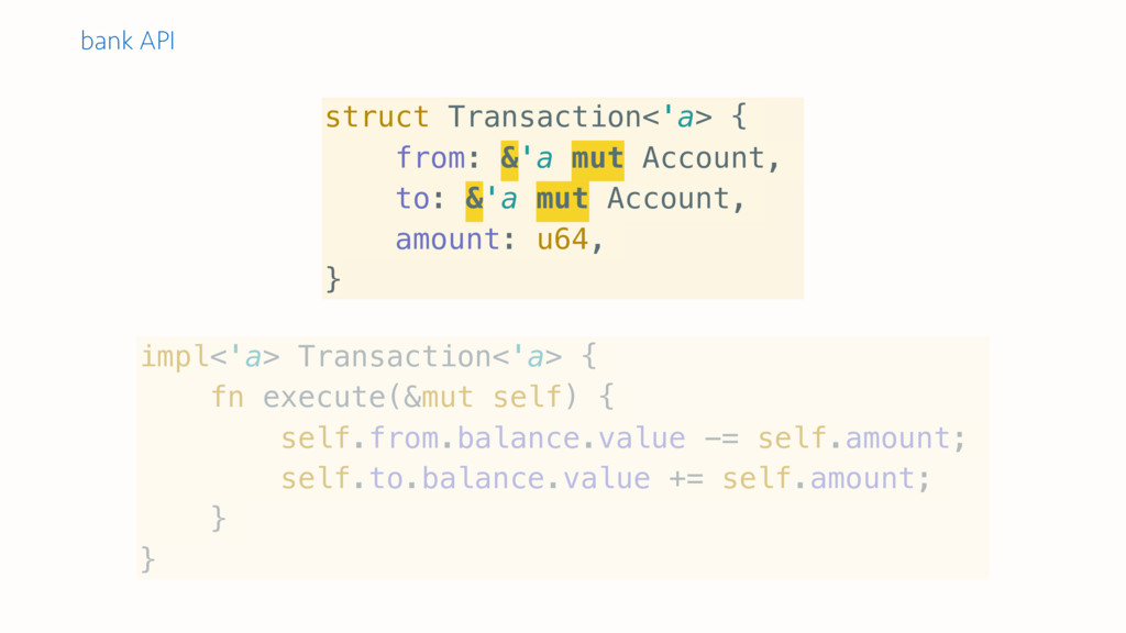 struct Transaction<'a> { from: &'a mut Account,...