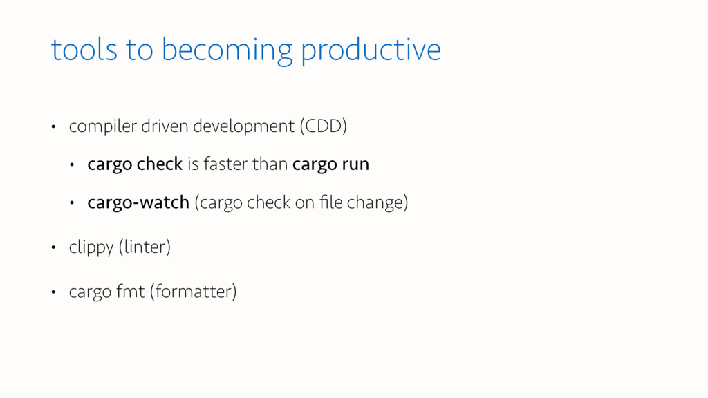 tools to becoming productive • compiler driven ...
