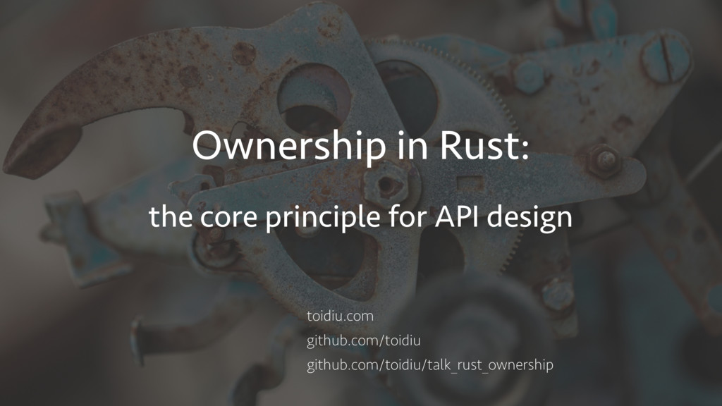 Ownership in Rust: the core principle for API d...