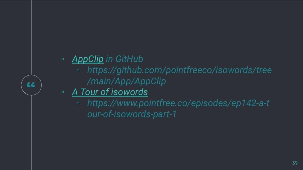 """"""" 39 ◦ AppClip in GitHub ▫ https://github.com/p..."""