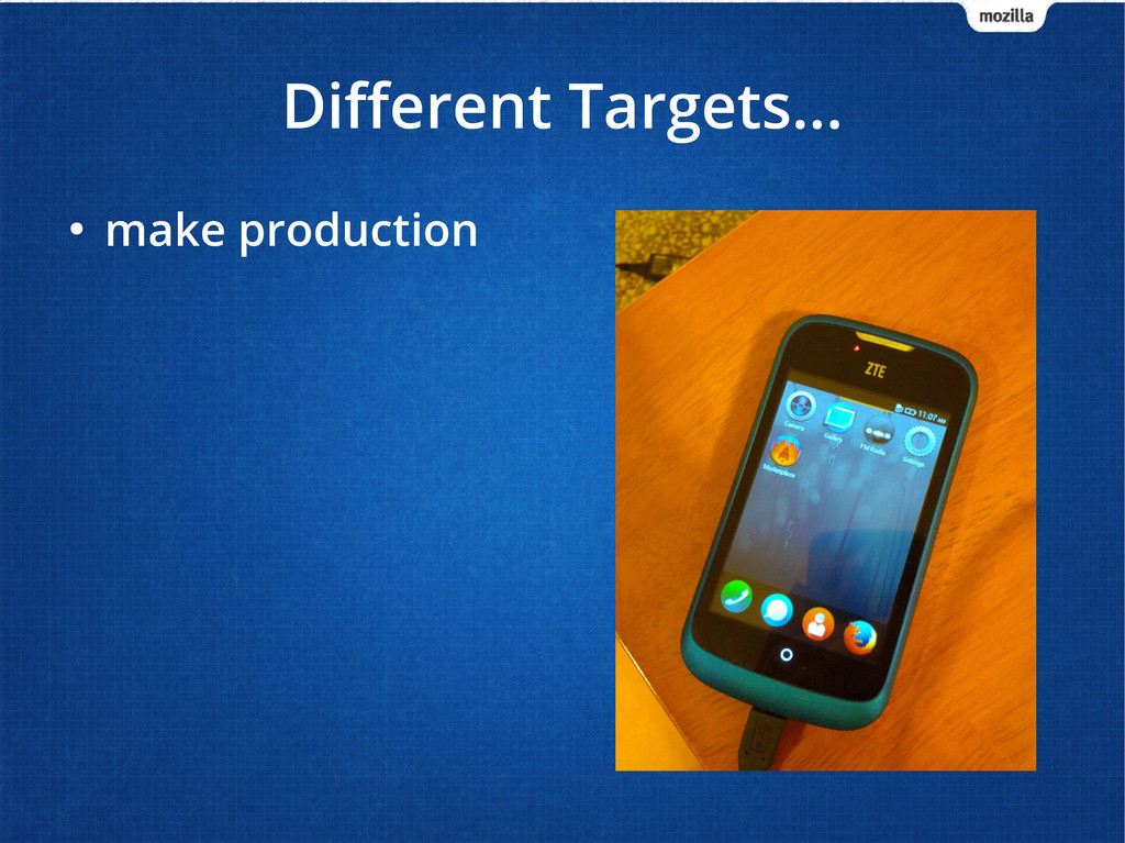 Different Targets... ● make production