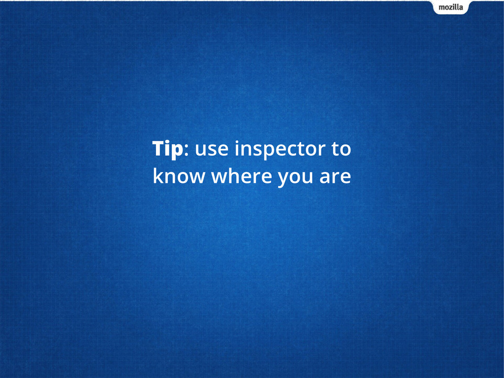 Tip: use inspector to know where you are