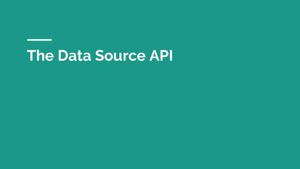 The Data Source API