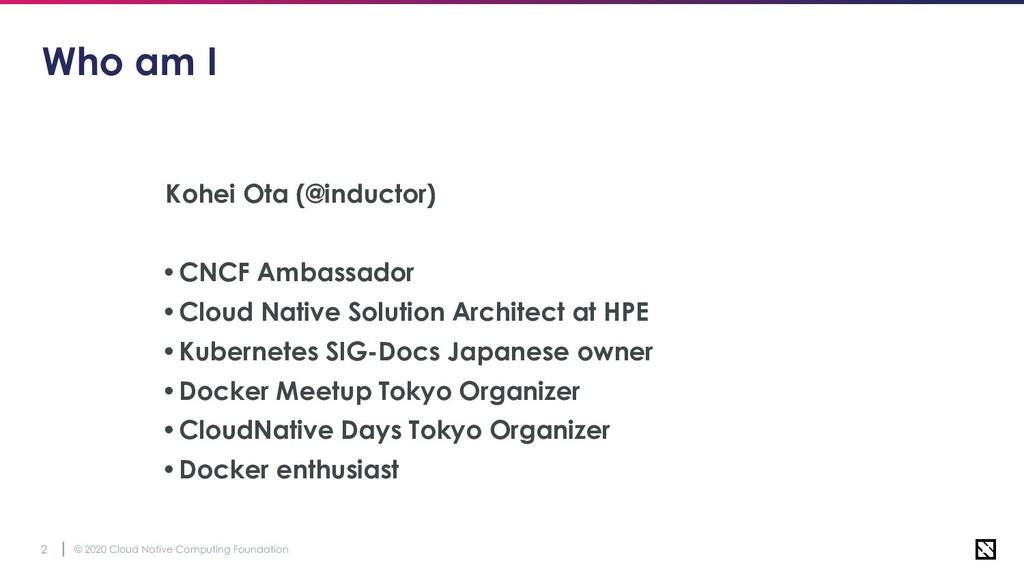 © 2020 Cloud Native Computing Foundation 2 Who ...