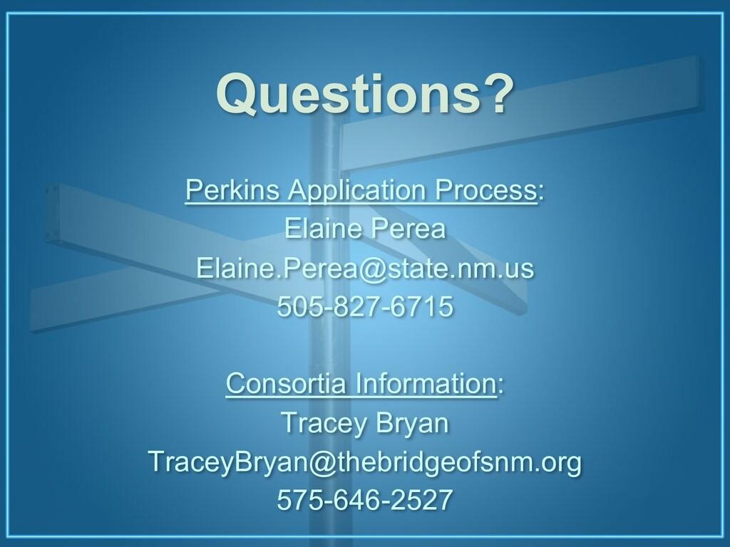 Questions? Perkins Application Process: Elaine ...