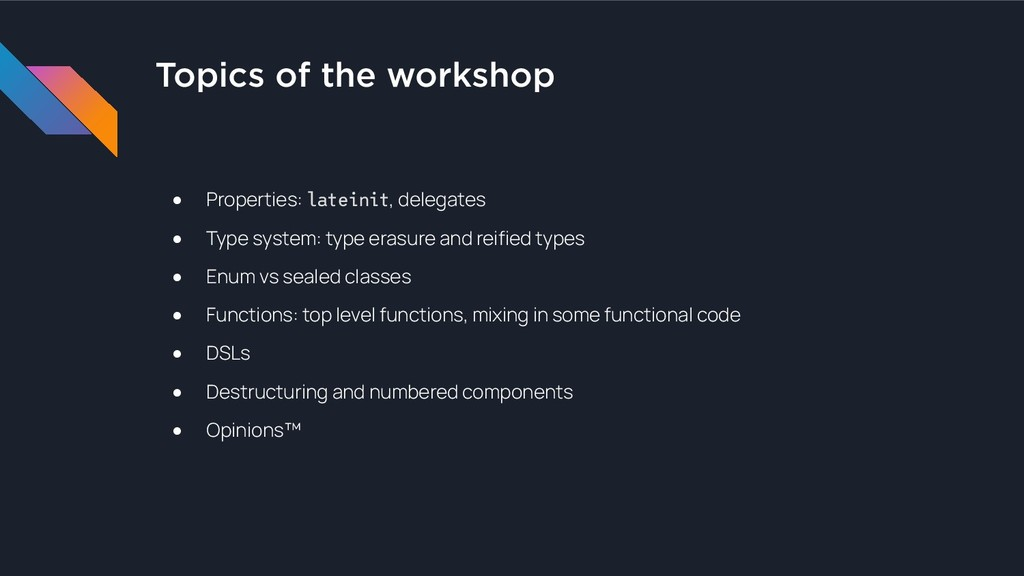 Topics of the workshop ● Properties: lateinit, ...