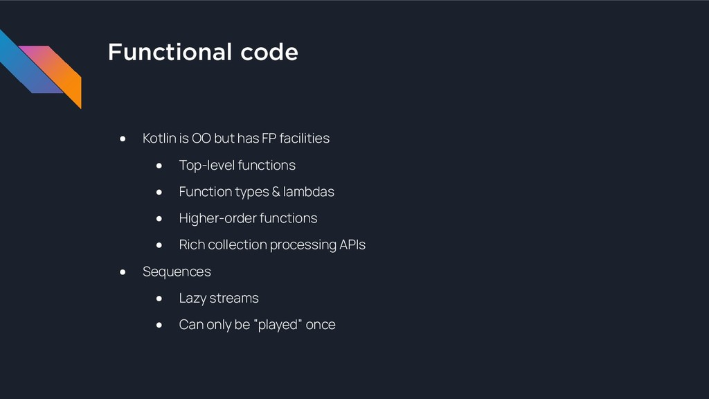 Functional code ● Kotlin is OO but has FP facil...