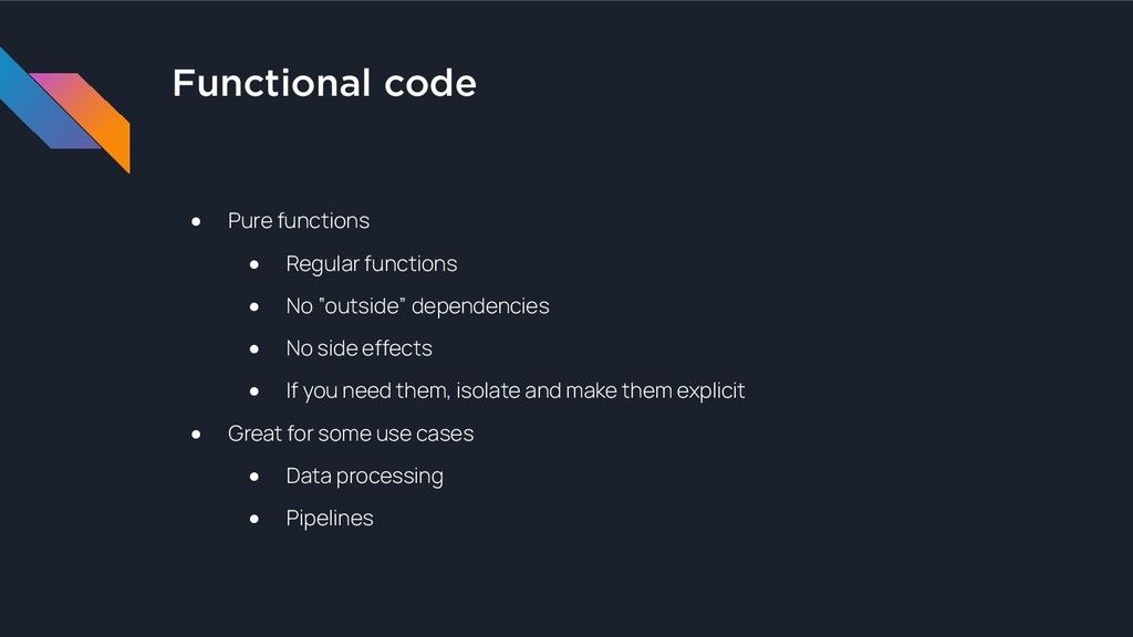 Functional code ● Pure functions ● Regular func...
