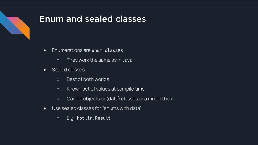 Enum and sealed classes ● Enumerations are enum...