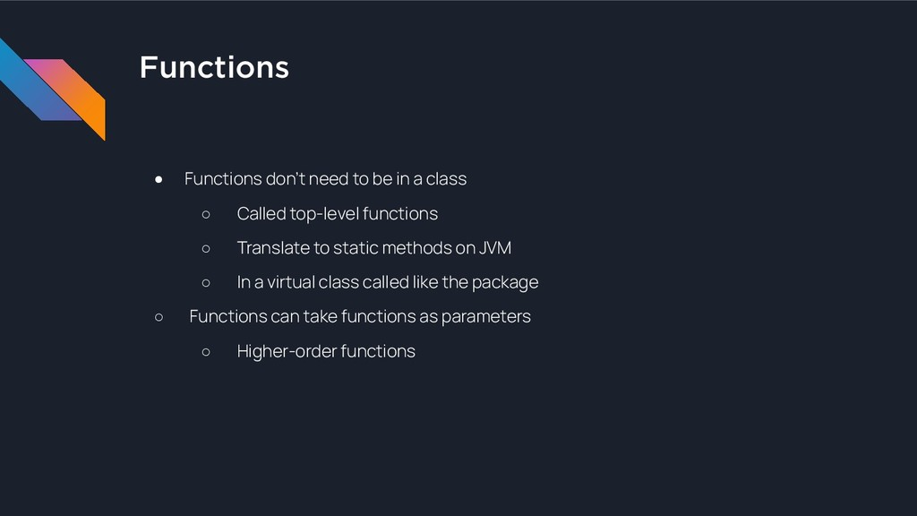 Functions ● Functions don't need to be in a cla...