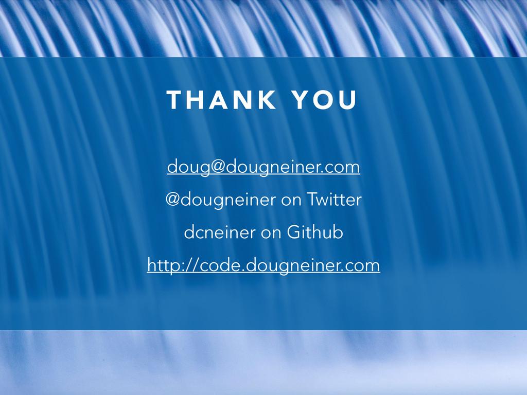 T H A N K Y O U doug@dougneiner.com @dougneiner...