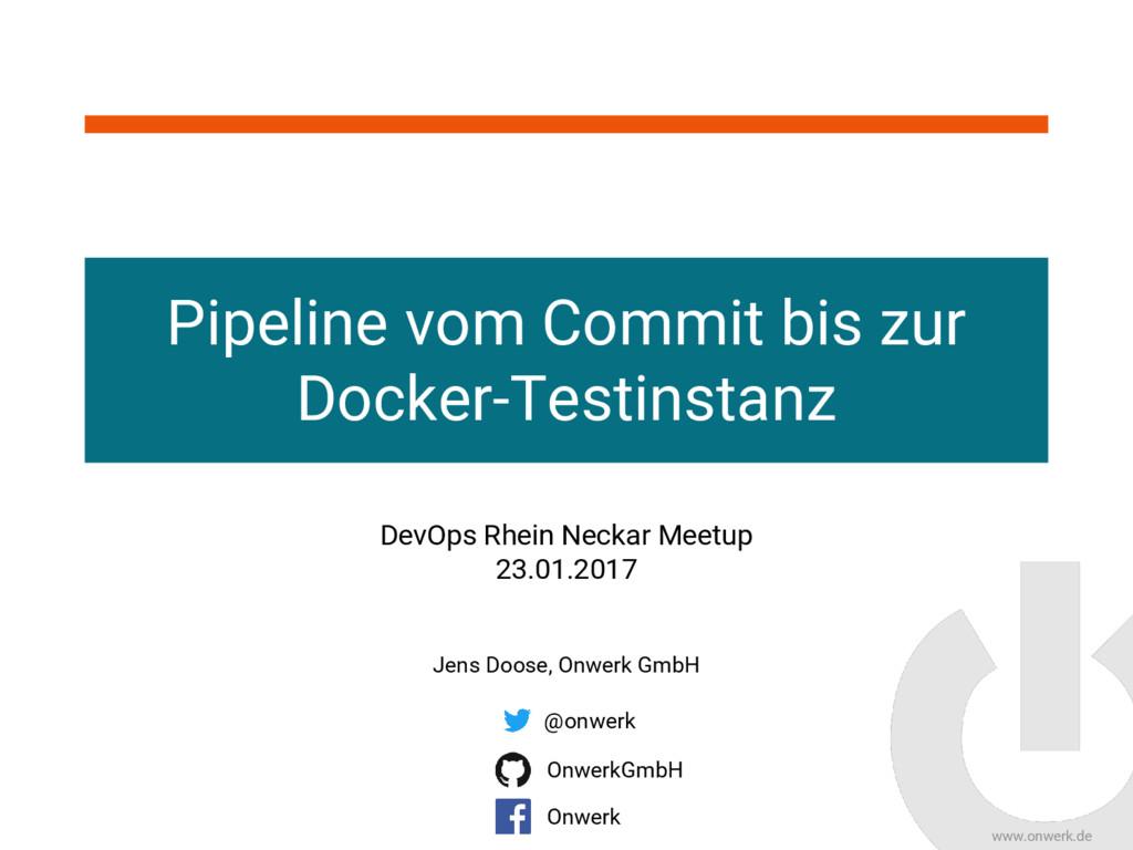 www.onwerk.de Pipeline vom Commit bis zur Docke...