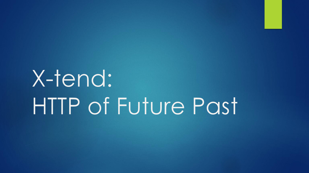 X-tend: HTTP of Future Past
