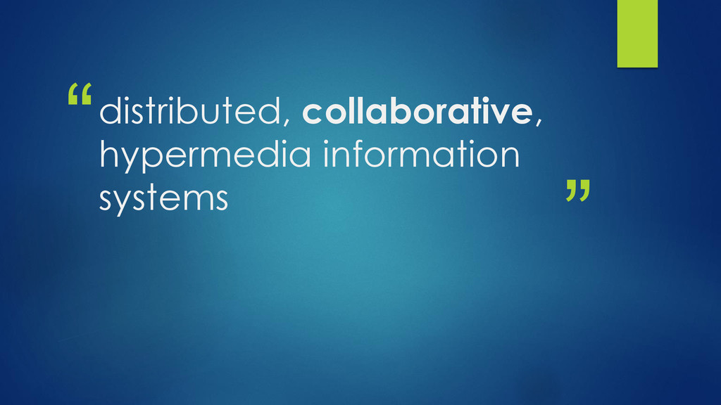 """ "" distributed, collaborative, hypermedia info..."