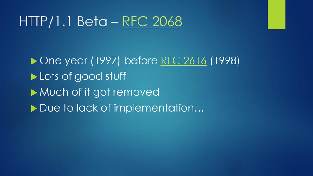 HTTP/1.1 Beta – RFC 2068  One year (1997) befo...